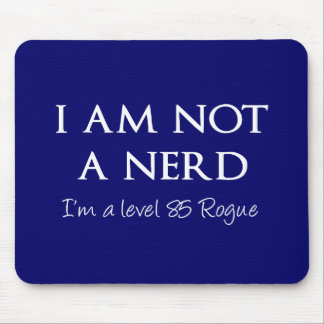I am not a nerd, I'm a level 85 Rogue Mouse Pad