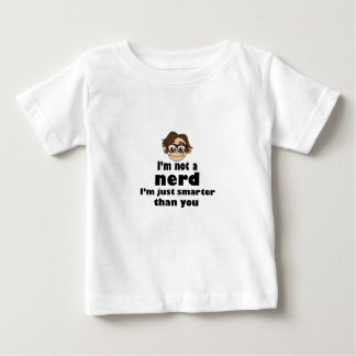 I am not a nerd just smarter than you baby T-Shirt