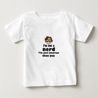 I am not a nerd just smarter than you baby T-Shirt