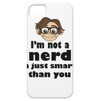 I am not a nerd just smarter than you case for the iPhone 5
