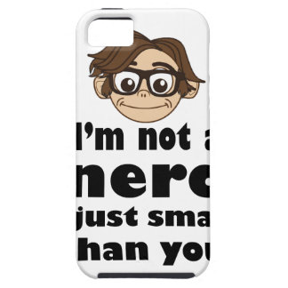 I am not a nerd just smarter than you iPhone 5 cases