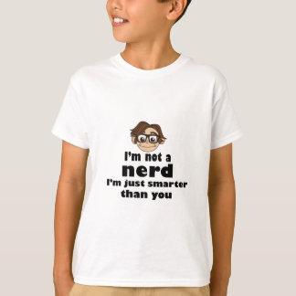 I am not a nerd just smarter than you T-Shirt