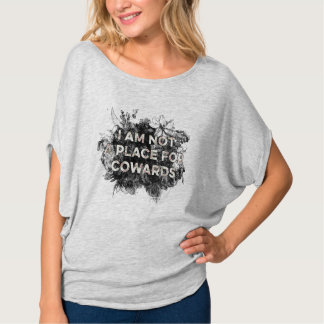 I AM NOT A PLACE FOR COWARDS T-SHIRT