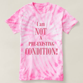 I am Not a Pre-existing Condition T-shirt