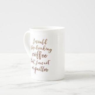 I am not a Quitter Funny Coffee Mug Bone China Cup