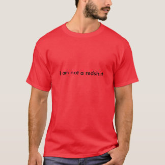 I am not a redshirt T-Shirt
