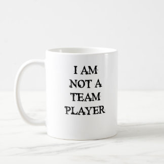 I am not a team player coffee mug