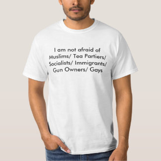 I am not afraid of Muslims/ Tea Partiers/ Socia... T Shirts