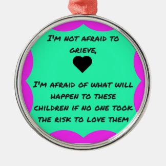 I am not afraid to grieve metal ornament