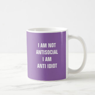 I am not antisocial I am anti idiot mug