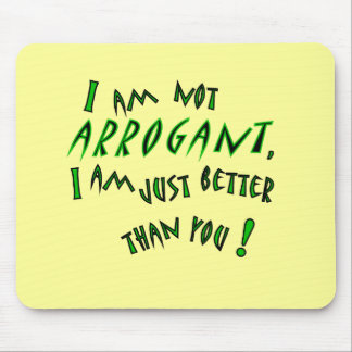 I am not arrogant, I am just smarter than you! Mouse Pad