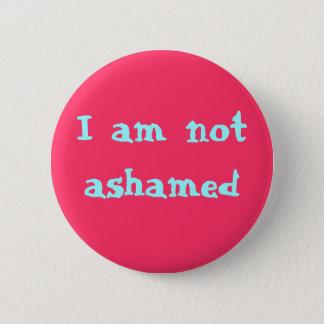 I am not ashamed 2 inch round button