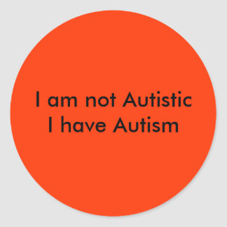 I am not AutisticI have Autism Round Sticker