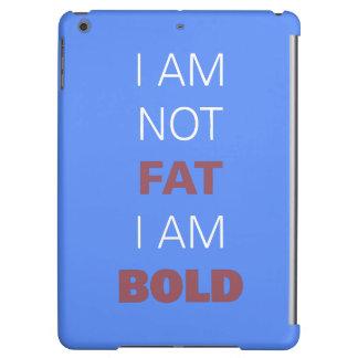 I am not fat I am bold iPad Air Cases