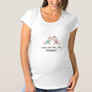 I am not fat...it's twins!! maternity T-Shirt