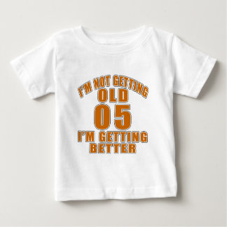 I AM  NOT GETTING OLD 05 I AM GETTING BETTER BABY T-Shirt