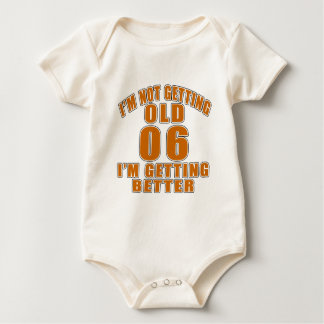I AM  NOT GETTING OLD 06 I AM GETTING BETTER BABY BODYSUIT