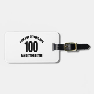 I Am Not Getting Old 100 I Am Getting Better Luggage Tag