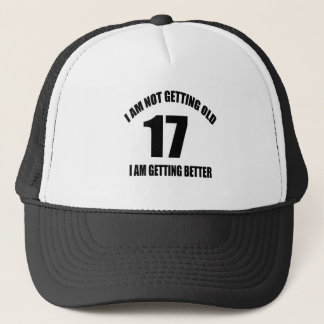 I Am Not Getting Old 17 I Am Getting Better Trucker Hat