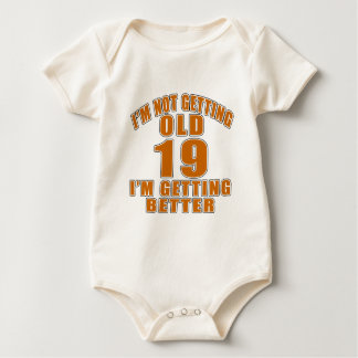 I AM  NOT GETTING OLD 19 I AM GETTING BETTER BABY BODYSUIT