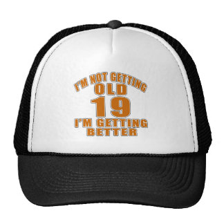 I AM  NOT GETTING OLD 19 I AM GETTING BETTER TRUCKER HAT