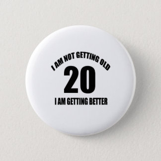 I Am Not Getting Old 20 I Am Getting Better 2 Inch Round Button