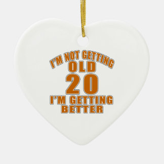 I AM  NOT GETTING OLD 20 I AM GETTING BETTER CERAMIC HEART ORNAMENT