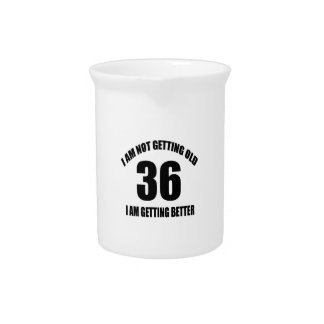 I Am Not Getting Old 36 I Am Getting Better Pitcher