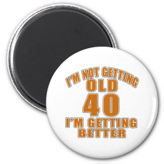 I AM  NOT GETTING OLD 40 I AM GETTING BETTER 2 INCH ROUND MAGNET