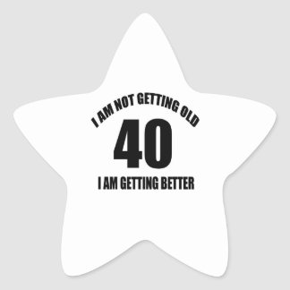 I Am Not Getting Old 40 I Am Getting Better Star Sticker