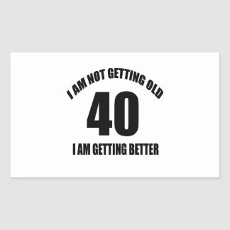 I Am Not Getting Old 40 I Am Getting Better Sticker