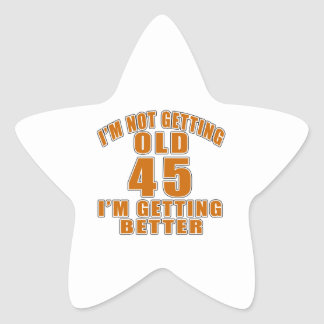 I AM  NOT GETTING OLD 45 I AM GETTING BETTER STAR STICKER