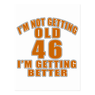 I AM  NOT GETTING OLD 46 I AM GETTING BETTER POSTCARD