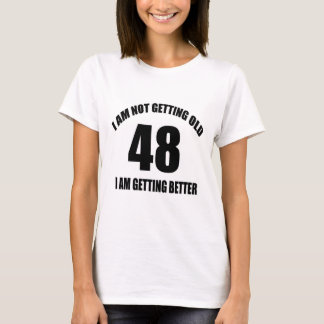 I Am Not Getting Old 48 I Am Getting Better T-Shirt