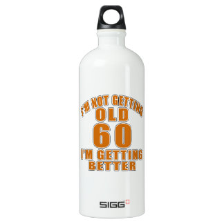 I AM  NOT GETTING OLD 60 I AM GETTING BETTER WATER BOTTLE
