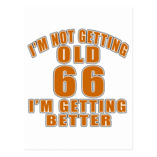 I AM  NOT GETTING OLD 66 I AM GETTING BETTER POSTCARD