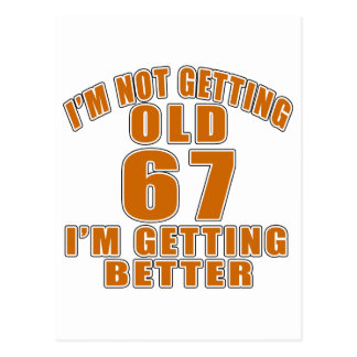 I AM  NOT GETTING OLD 67 I AM GETTING BETTER POSTCARD