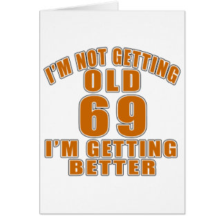 I AM  NOT GETTING OLD 69 I AM GETTING BETTER CARD