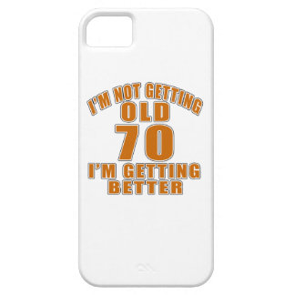 I AM  NOT GETTING OLD 70 I AM GETTING BETTER iPhone 5 CASE
