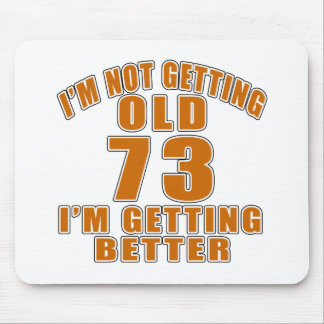 I AM  NOT GETTING OLD 70 I AM GETTING BETTER MOUSE PAD
