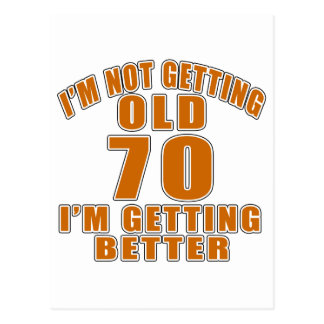 I AM  NOT GETTING OLD 70 I AM GETTING BETTER POSTCARD