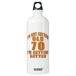 I AM  NOT GETTING OLD 70 I AM GETTING BETTER WATER BOTTLE