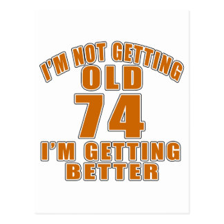 I AM  NOT GETTING OLD 74 I AM GETTING BETTER POSTCARD