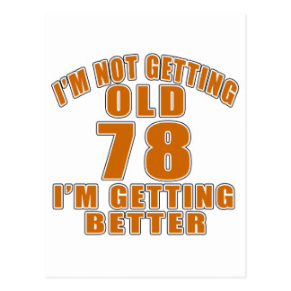 I AM  NOT GETTING OLD 78 I AM GETTING BETTER POSTCARD