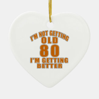 I AM  NOT GETTING OLD 80 I AM GETTING BETTER CERAMIC HEART ORNAMENT