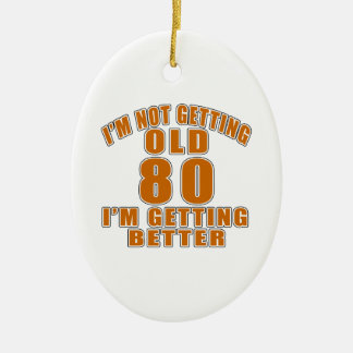 I AM  NOT GETTING OLD 80 I AM GETTING BETTER CERAMIC OVAL ORNAMENT