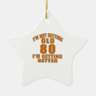 I AM  NOT GETTING OLD 80 I AM GETTING BETTER CERAMIC STAR ORNAMENT
