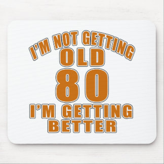 I AM  NOT GETTING OLD 80 I AM GETTING BETTER MOUSE PAD