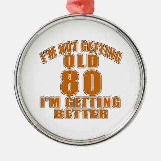 I AM  NOT GETTING OLD 80 I AM GETTING BETTER Silver-Colored ROUND ORNAMENT