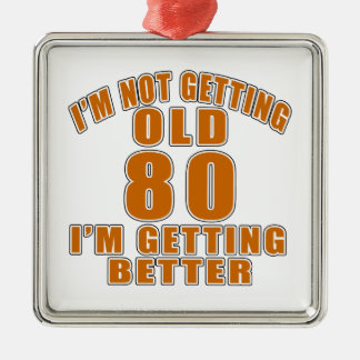 I AM  NOT GETTING OLD 80 I AM GETTING BETTER Silver-Colored SQUARE ORNAMENT